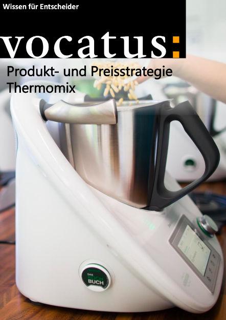 Wissen für Entscheider - Produkt- und Preisstrategie Thermomix - Preisstrategie, Vertriebsoptimierung, Behavioral Economics